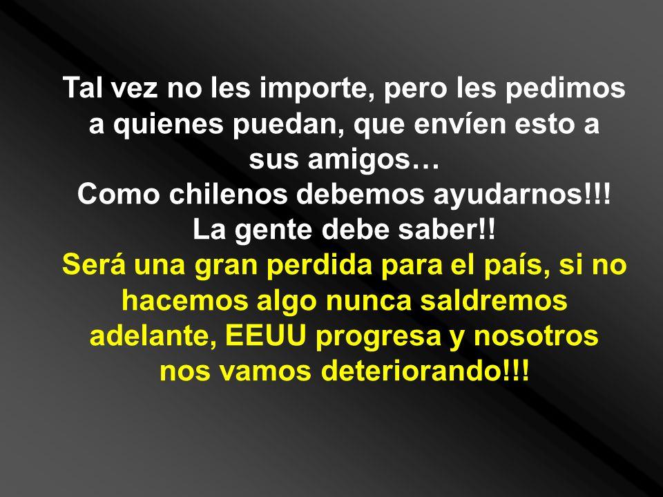 Tal vez no les importe, pero les pedimos a quienes puedan, que envíen esto a sus amigos… Como chilenos debemos ayudarnos!!! La gente debe saber!! Será