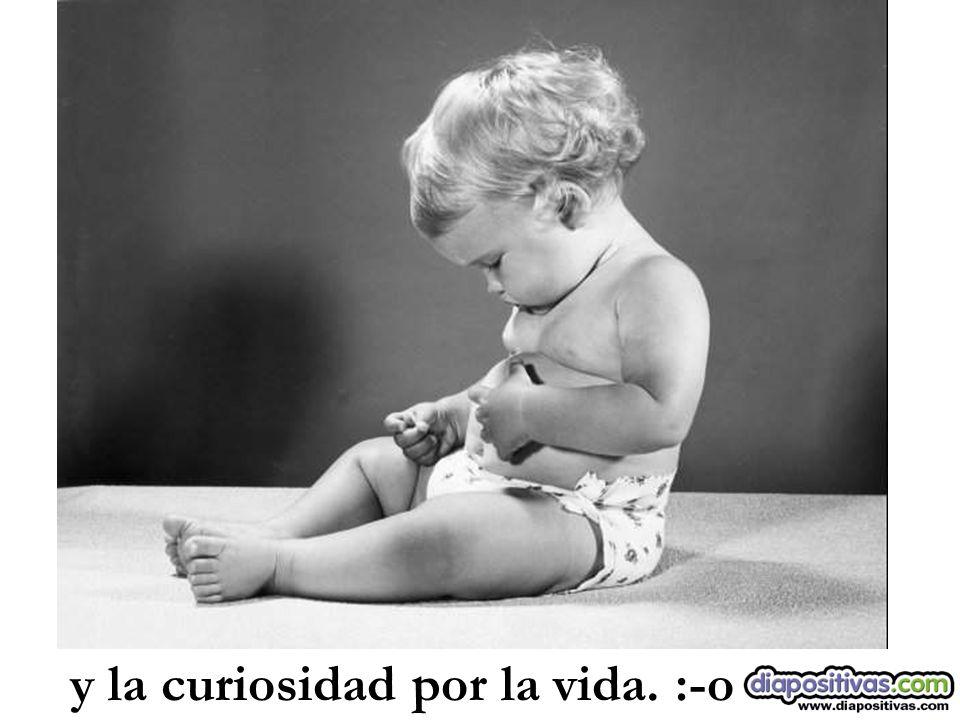 y la curiosidad por la vida. :-o