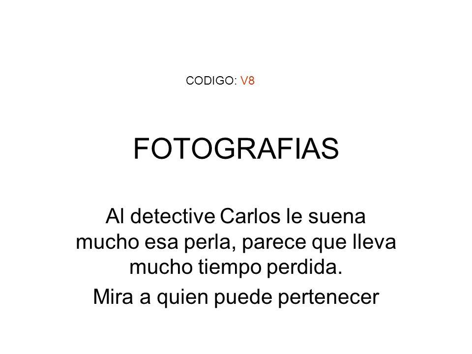FOTOGRAFIAS Al detective Carlos le suena mucho esa perla, parece que lleva mucho tiempo perdida. Mira a quien puede pertenecer CODIGO: V8
