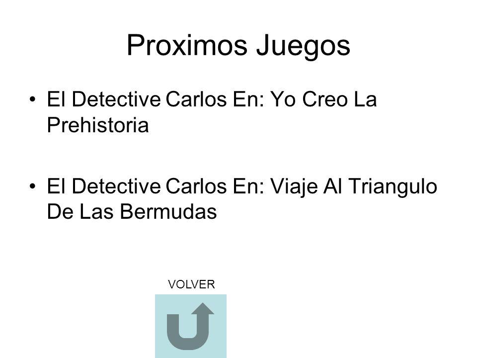 El Detective Carlos En: Yo Creo La Prehistoria El Detective Carlos En: Viaje Al Triangulo De Las Bermudas VOLVER
