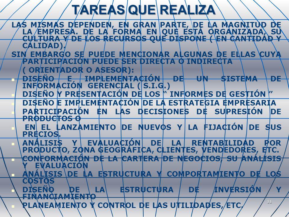 11 TAREAS QUE REALIZA LAS MISMAS DEPENDEN, EN GRAN PARTE, DE LA MAGNITUD DE LA EMPRESA. DE LA FORMA EN QUE ESTÁ ORGANIZADA, SU CULTURA Y DE LOS RECURS