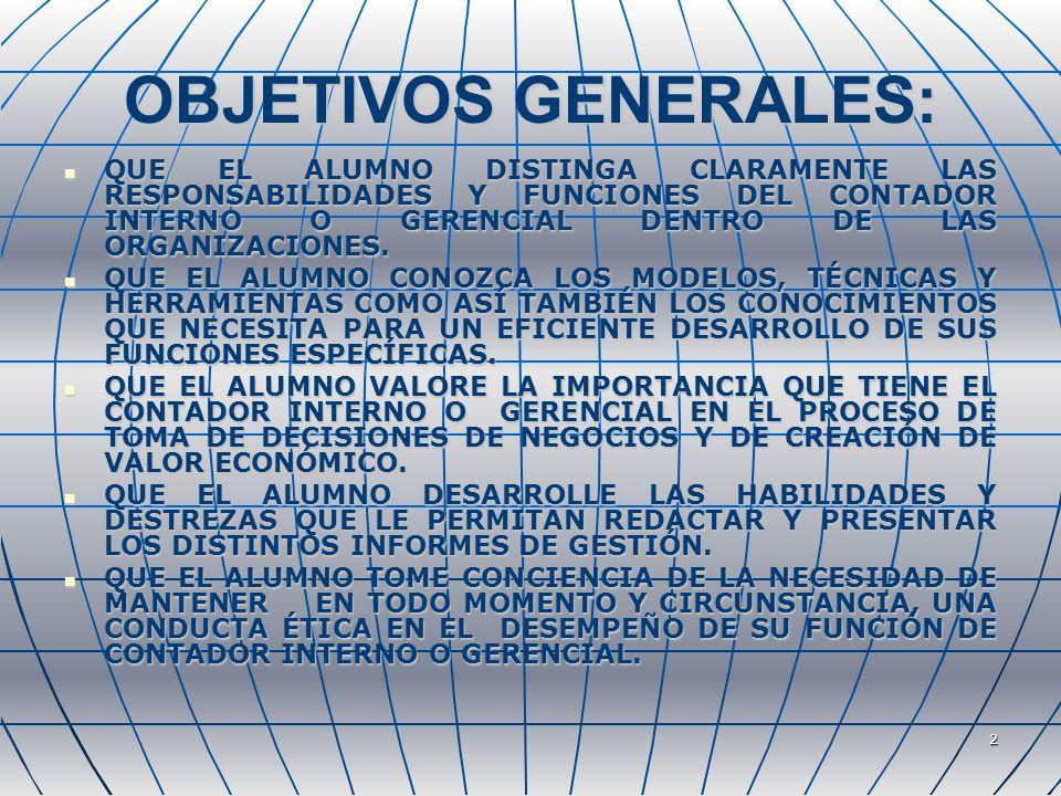 2 OBJETIVOS GENERALES: QUE EL ALUMNO DISTINGA CLARAMENTE LAS RESPONSABILIDADES Y FUNCIONES DEL CONTADOR INTERNO O GERENCIAL DENTRO DE LAS ORGANIZACIONES.