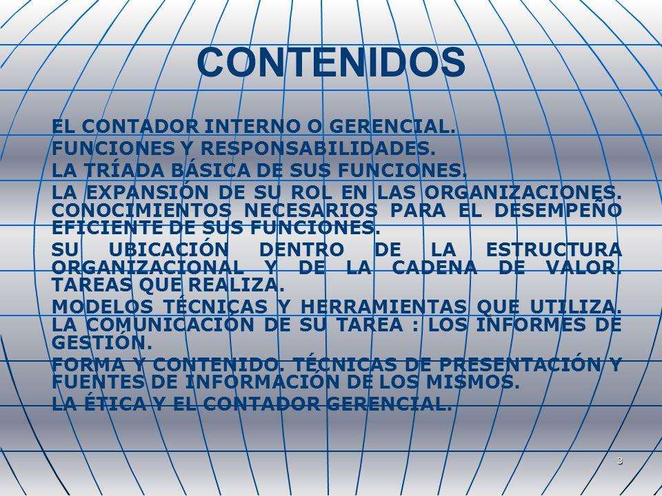 3 CONTENIDOS EL CONTADOR INTERNO O GERENCIAL. FUNCIONES Y RESPONSABILIDADES. LA TRÍADA BÁSICA DE SUS FUNCIONES. LA EXPANSIÓN DE SU ROL EN LAS ORGANIZA
