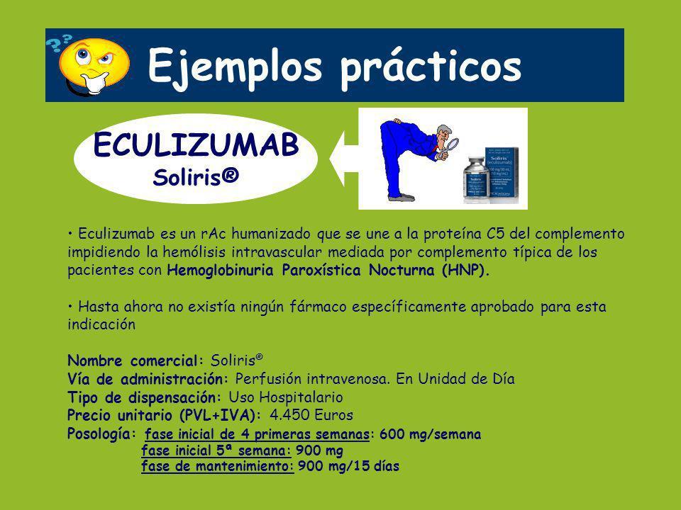 Ejemplos prácticos ECULIZUMAB Soliris® Eculizumab es un rAc humanizado que se une a la proteína C5 del complemento impidiendo la hemólisis intravascul