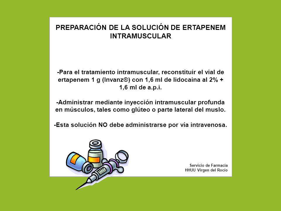 PREPARACIÓN DE LA SOLUCIÓN DE ERTAPENEM INTRAMUSCULAR -Para el tratamiento intramuscular, reconstituir el vial de ertapenem 1 g (Invanz®) con 1,6 ml d