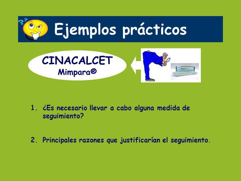 Ejemplos prácticos CINACALCET Mimpara® 1.¿Es necesario llevar a cabo alguna medida de seguimiento? 2.Principales razones que justificarían el seguimie