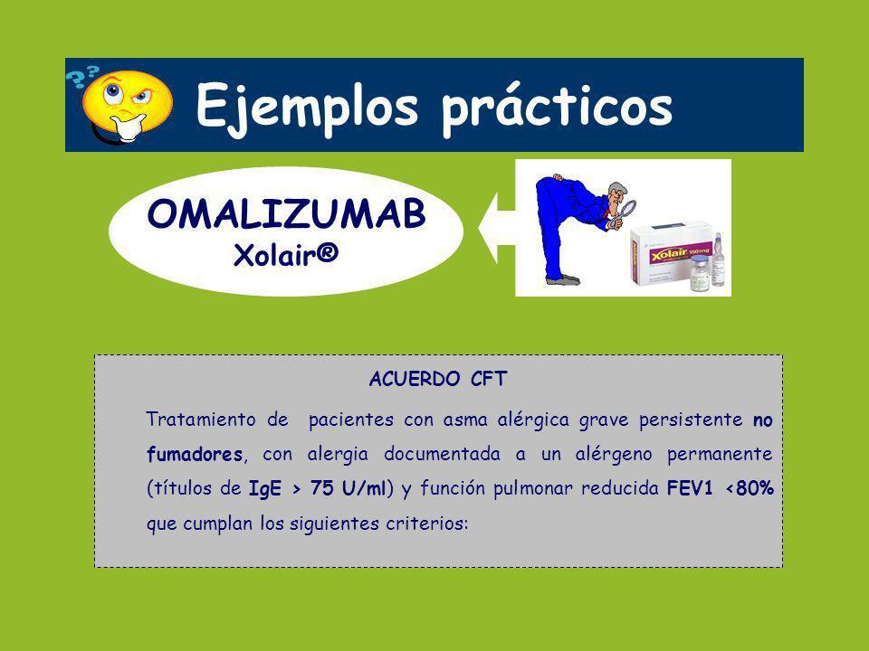 Ejemplos prácticos OMALIZUMAB Xolair® ACUERDO CFT Tratamiento de pacientes con asma alérgica grave persistente no fumadores, con alergia documentada a