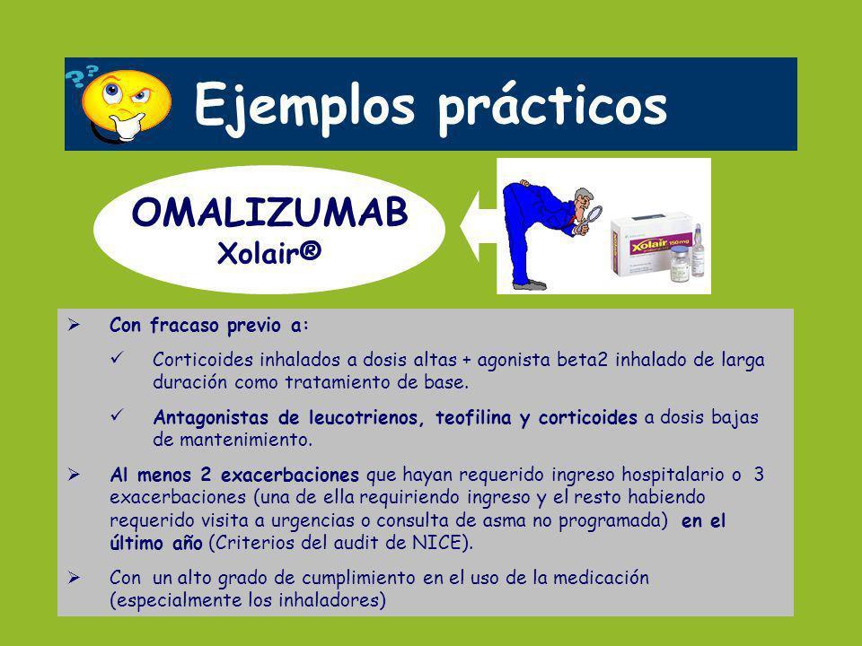Ejemplos prácticos OMALIZUMAB Xolair® Con fracaso previo a: Corticoides inhalados a dosis altas + agonista beta2 inhalado de larga duración como trata