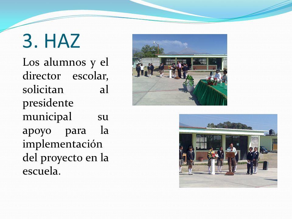3. HAZ Los alumnos y el director escolar, solicitan al presidente municipal su apoyo para la implementación del proyecto en la escuela.