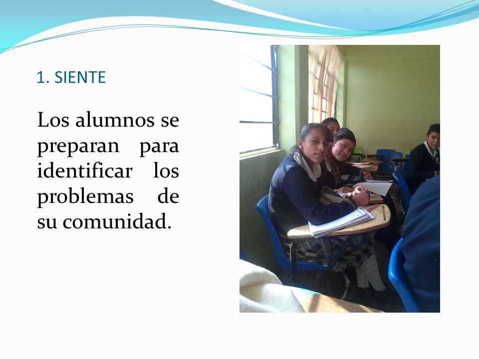 1. SIENTE Los alumnos se preparan para identificar los problemas de su comunidad.