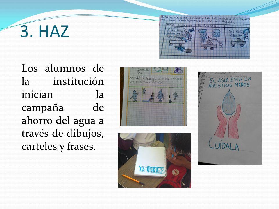 3. HAZ Los alumnos de la institución inician la campaña de ahorro del agua a través de dibujos, carteles y frases.
