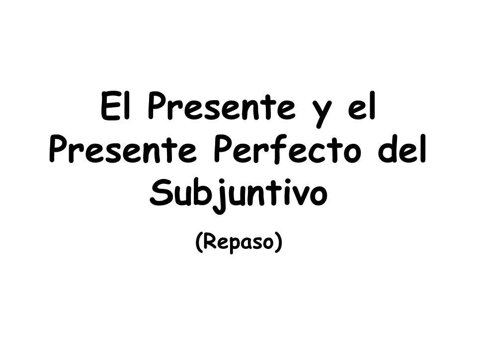 El Presente y el Presente Perfecto del Subjuntivo (Repaso)