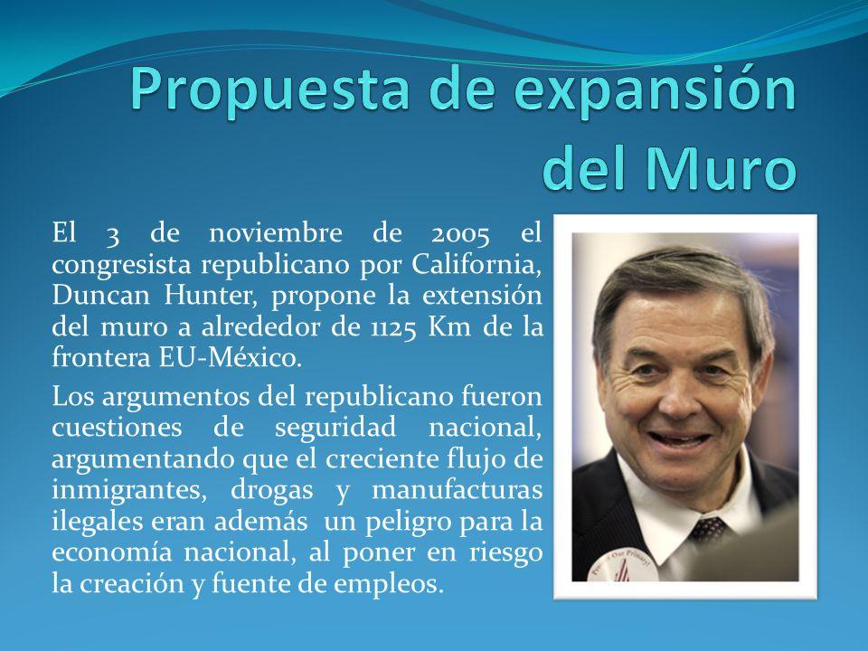 El 3 de noviembre de 2005 el congresista republicano por California, Duncan Hunter, propone la extensión del muro a alrededor de 1125 Km de la fronter