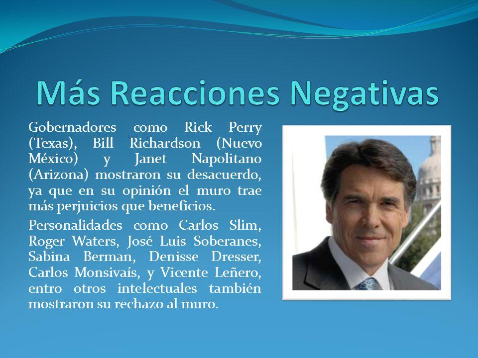 Gobernadores como Rick Perry (Texas), Bill Richardson (Nuevo México) y Janet Napolitano (Arizona) mostraron su desacuerdo, ya que en su opinión el mur