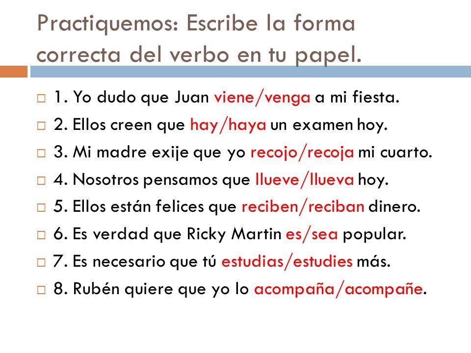 Practiquemos: Escribe la forma correcta del verbo en tu papel.