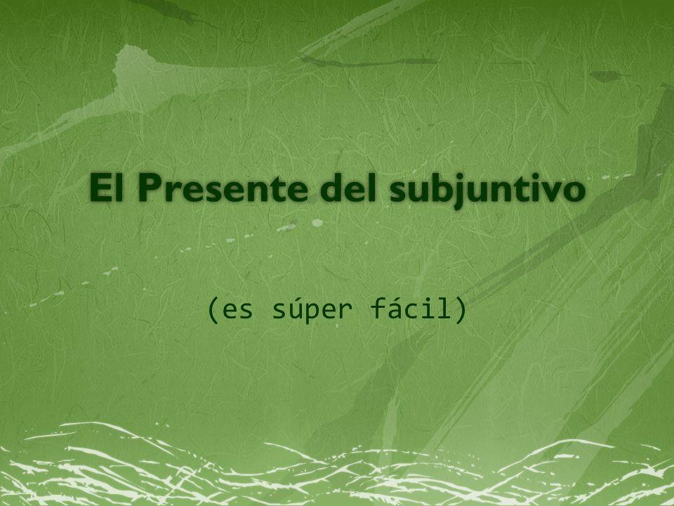 El Presente del subjuntivoEl Presente del subjuntivo (es súper fácil)