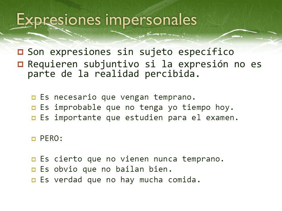 Son expresiones sin sujeto específico Requieren subjuntivo si la expresión no es parte de la realidad percibida. Es necesario que vengan temprano. Es