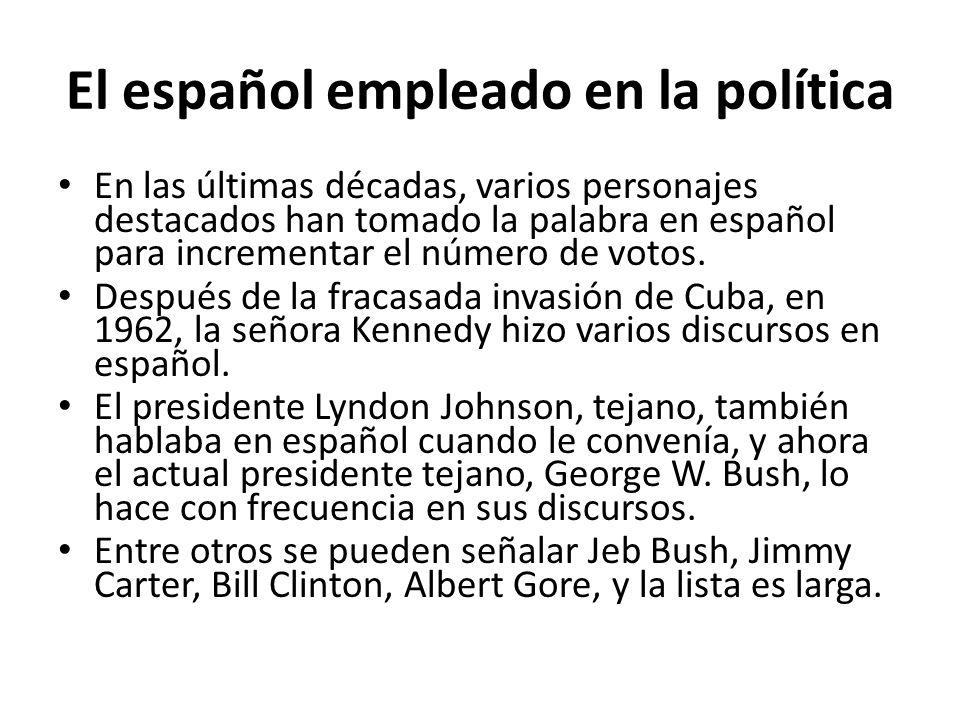 El español empleado en la política En las últimas décadas, varios personajes destacados han tomado la palabra en español para incrementar el número de