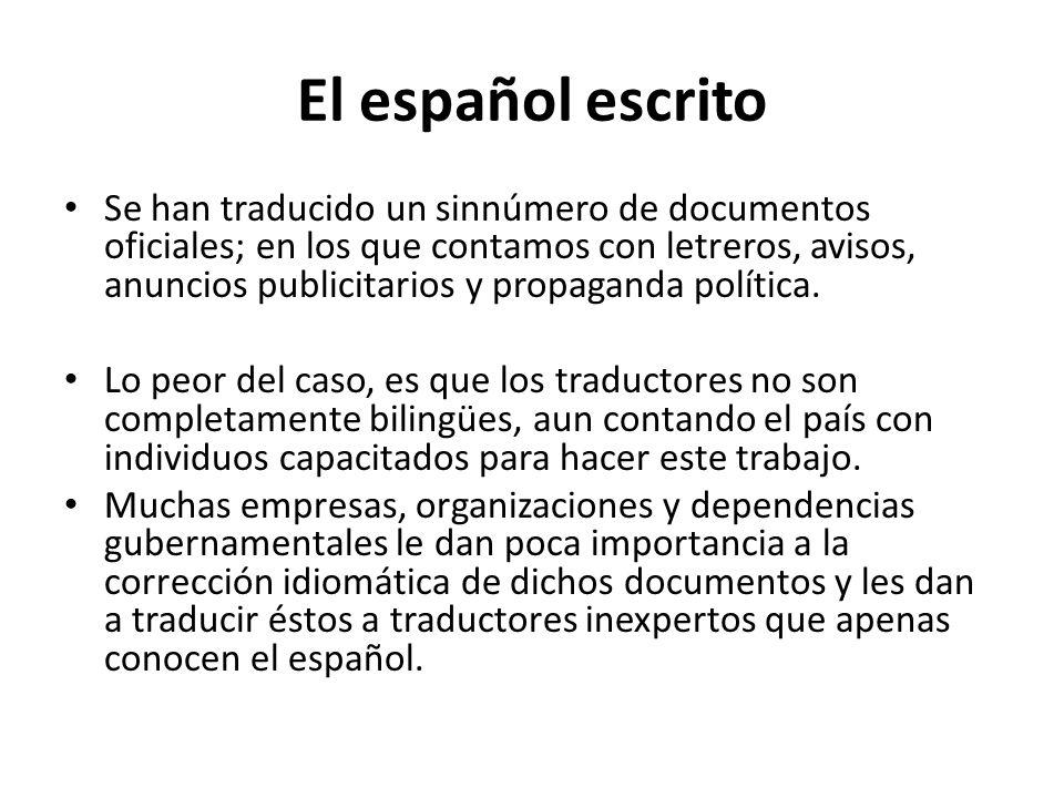 El español escrito Se han traducido un sinnúmero de documentos oficiales; en los que contamos con letreros, avisos, anuncios publicitarios y propagand