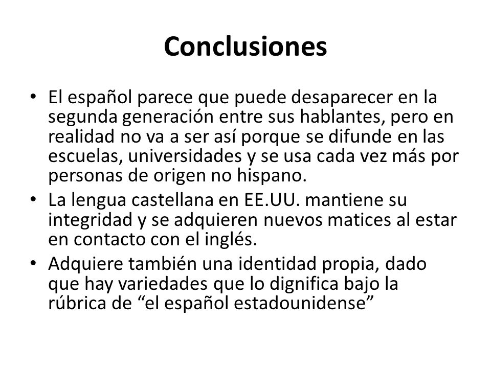 Conclusiones El español parece que puede desaparecer en la segunda generación entre sus hablantes, pero en realidad no va a ser así porque se difunde