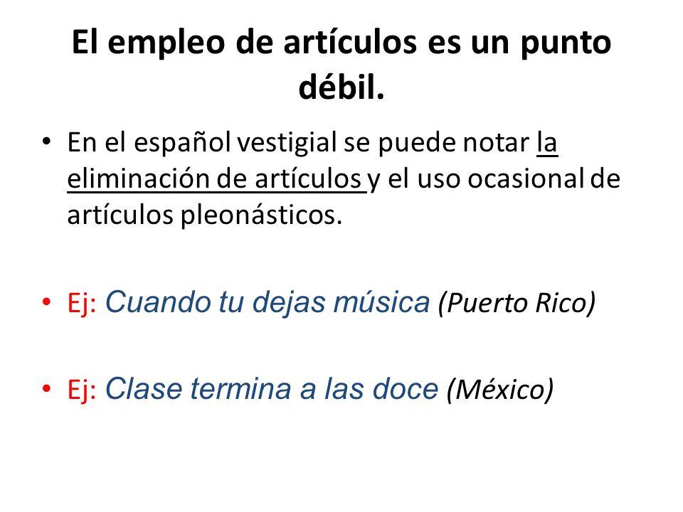 El empleo de artículos es un punto débil. En el español vestigial se puede notar la eliminación de artículos y el uso ocasional de artículos pleonásti