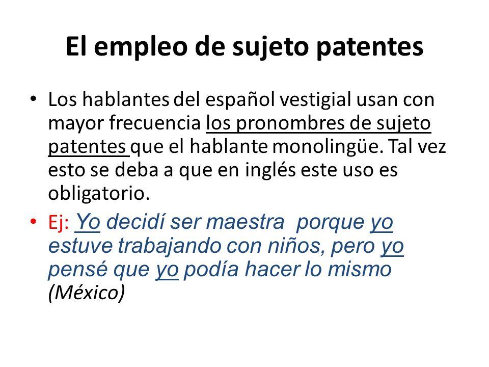 El empleo de sujeto patentes Los hablantes del español vestigial usan con mayor frecuencia los pronombres de sujeto patentes que el hablante monolingü