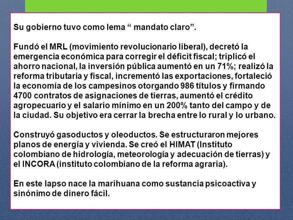 Su gobierno tuvo como lema mandato claro. Fundó el MRL (movimiento revolucionario liberal), decretó la emergencia económica para corregir el déficit f