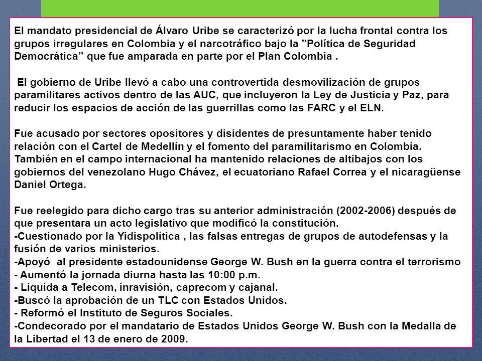 El mandato presidencial de Álvaro Uribe se caracterizó por la lucha frontal contra los grupos irregulares en Colombia y el narcotráfico bajo la