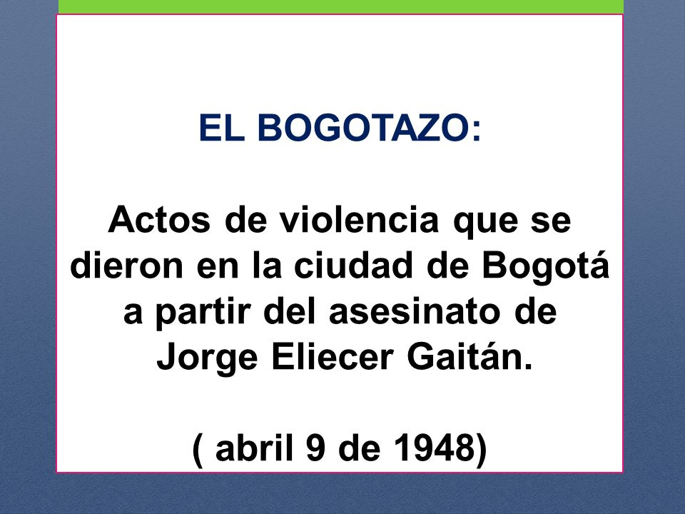 EL BOGOTAZO: Actos de violencia que se dieron en la ciudad de Bogotá a partir del asesinato de Jorge Eliecer Gaitán. ( abril 9 de 1948)