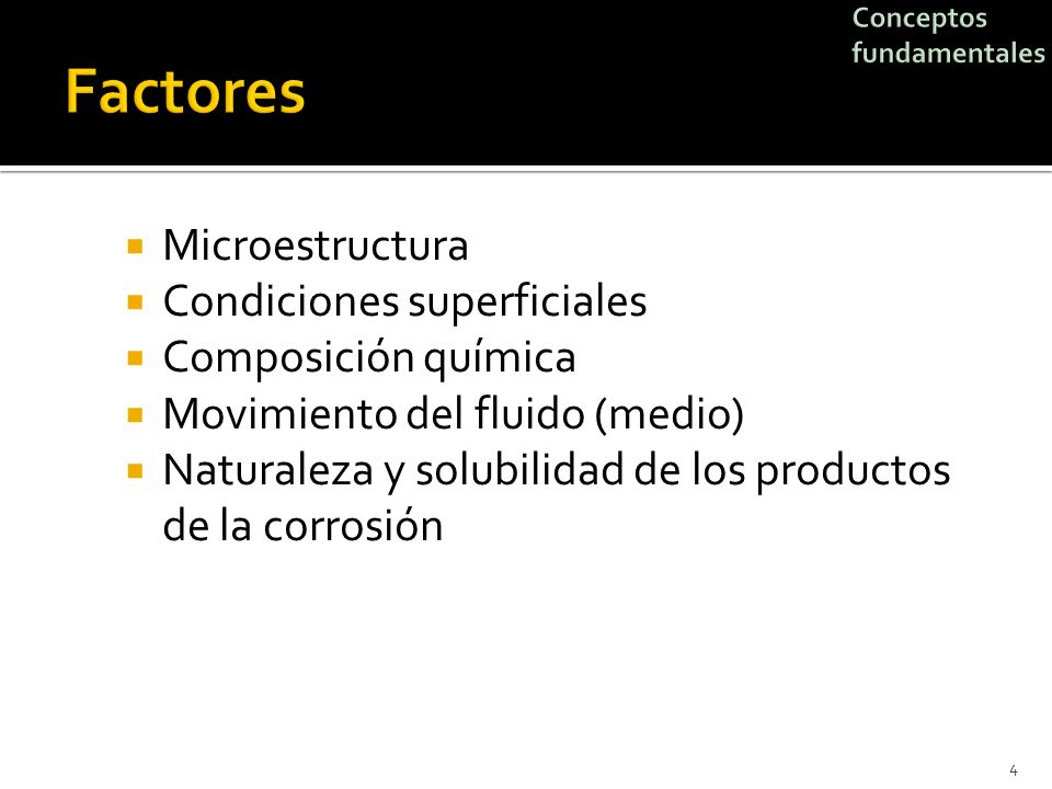 Microestructura Condiciones superficiales Composición química Movimiento del fluido (medio) Naturaleza y solubilidad de los productos de la corrosión