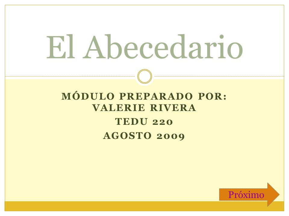 MÓDULO PREPARADO POR: VALERIE RIVERA TEDU 220 AGOSTO 2009 El Abecedario Próximo