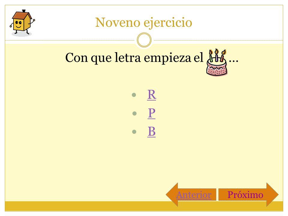 Noveno ejercicio Con que letra empieza el … R P B PróximoAnterior