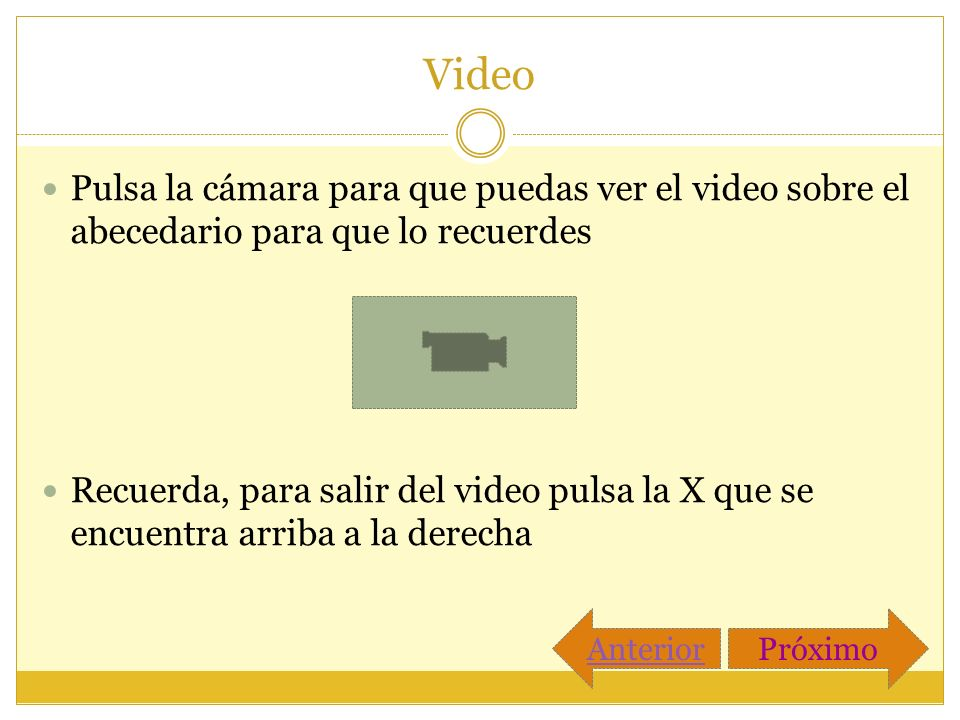 Video Pulsa la cámara para que puedas ver el video sobre el abecedario para que lo recuerdes Recuerda, para salir del video pulsa la X que se encuentr