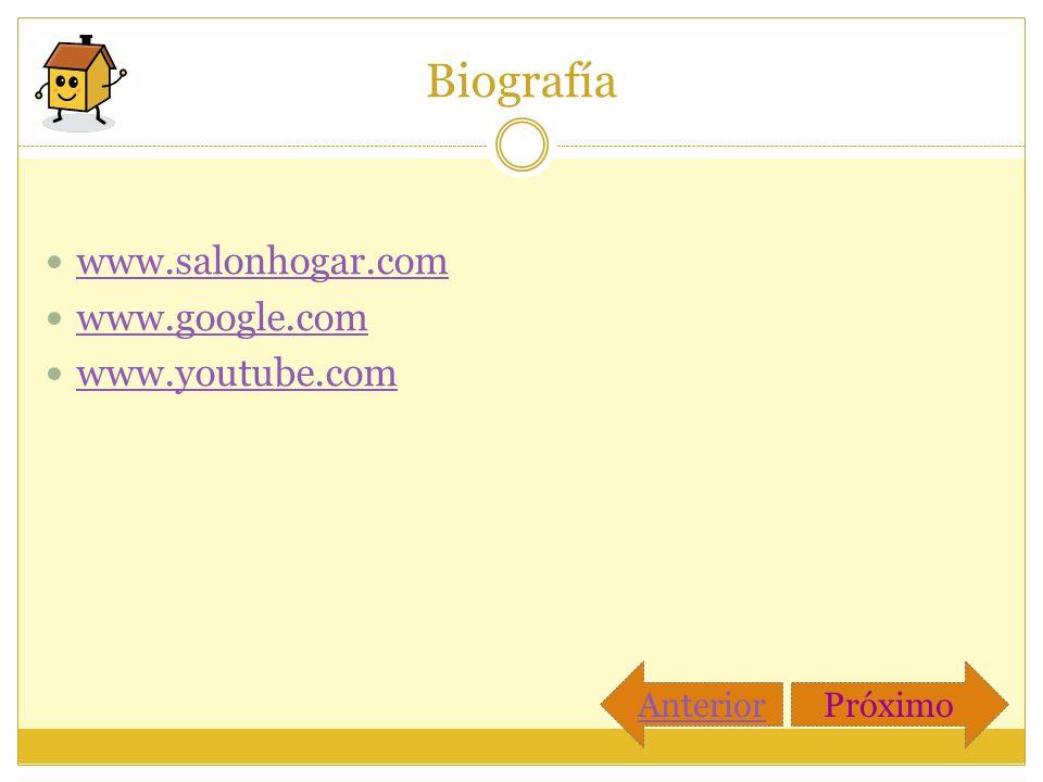 Biografía www.salonhogar.com www.google.com www.youtube.com PróximoAnterior