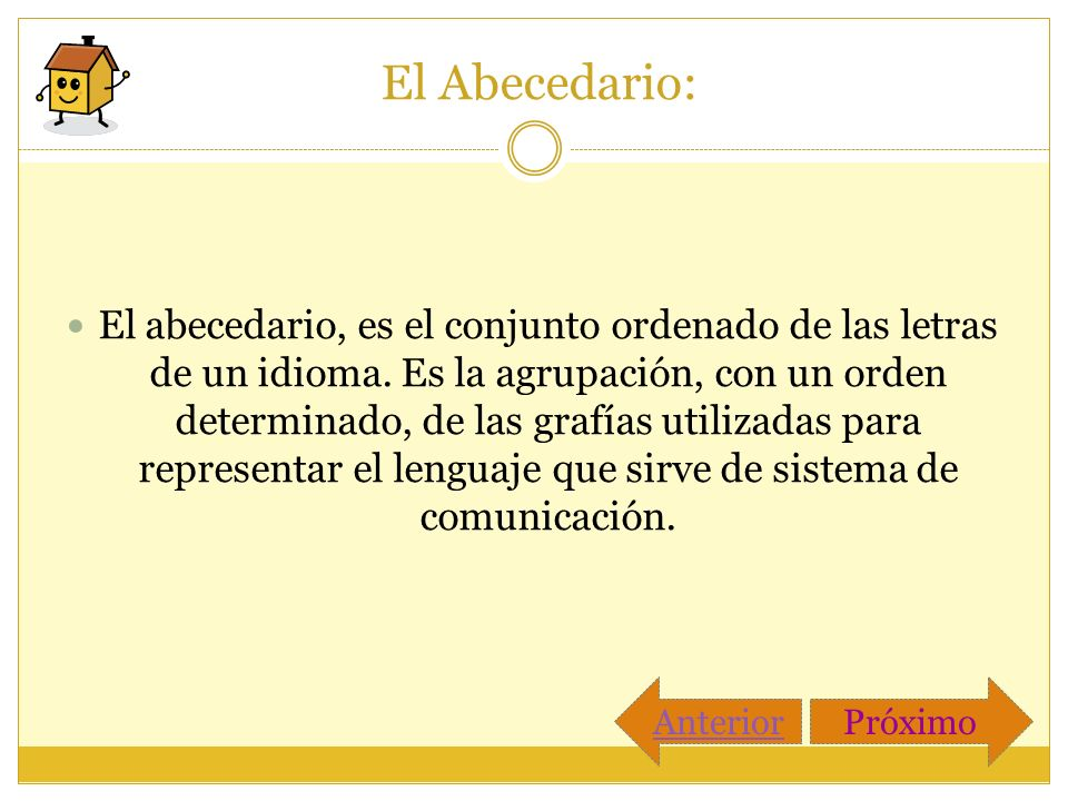 El Abecedario: El abecedario, es el conjunto ordenado de las letras de un idioma. Es la agrupación, con un orden determinado, de las grafías utilizada