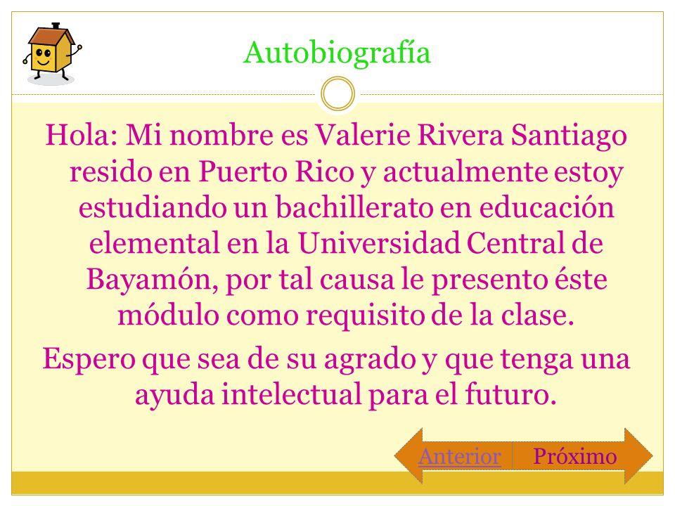 Autobiografía Hola: Mi nombre es Valerie Rivera Santiago resido en Puerto Rico y actualmente estoy estudiando un bachillerato en educación elemental e