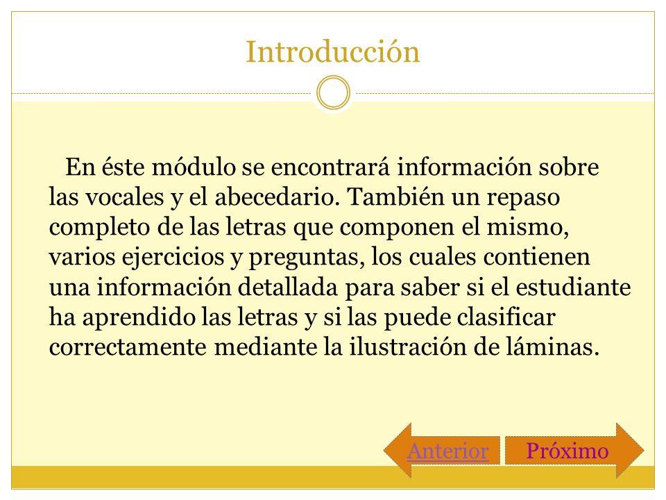 Introducción En éste módulo se encontrará información sobre las vocales y el abecedario. También un repaso completo de las letras que componen el mism