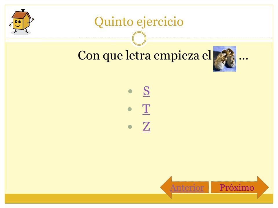 Quinto ejercicio Con que letra empieza el … S T Z PróximoAnterior