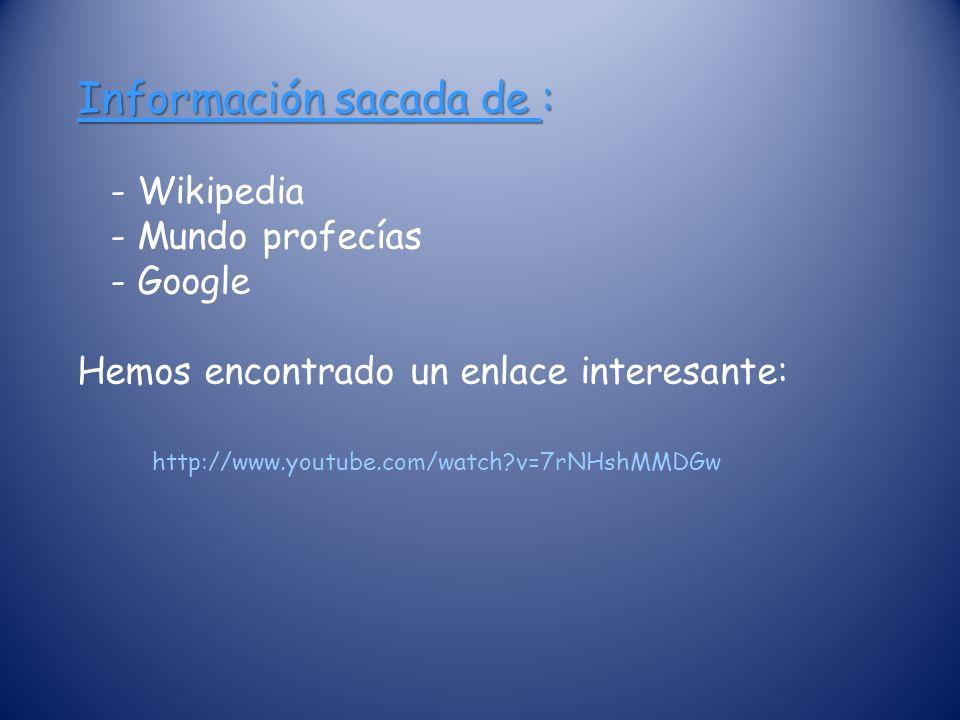 Información sacada de : - Wikipedia - Mundo profecías - Google Hemos encontrado un enlace interesante: http://www.youtube.com/watch?v=7rNHshMMDGw