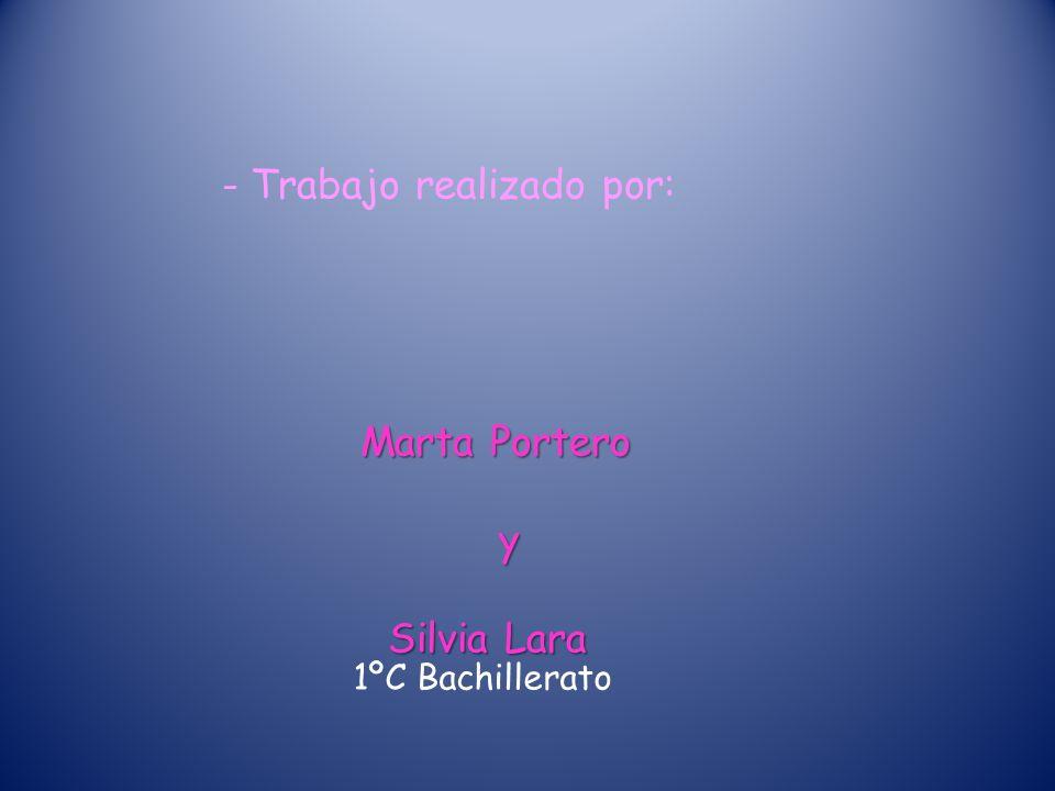 - Trabajo realizado por: Marta Portero y Silvia Lara Silvia Lara 1ºC Bachillerato