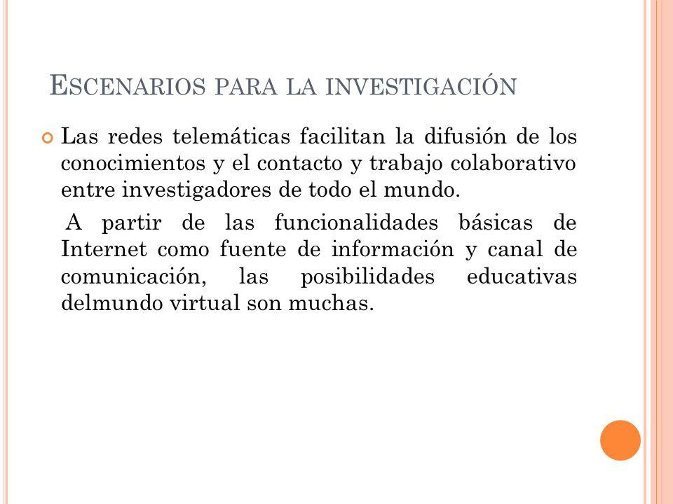 E SCENARIOS PARA LA INVESTIGACIÓN Las redes telemáticas facilitan la difusión de los conocimientos y el contacto y trabajo colaborativo entre investig