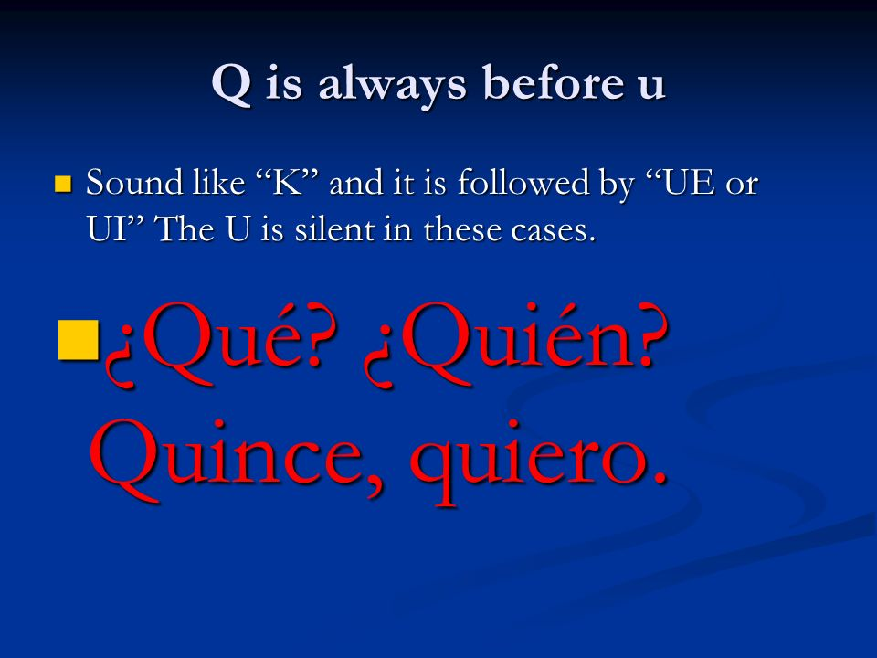 Q is always before u Sound like K and it is followed by UE or UI The U is silent in these cases. Sound like K and it is followed by UE or UI The U is