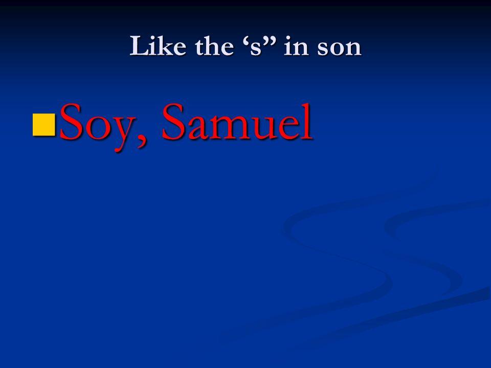 Like the s in son Soy, Samuel Soy, Samuel