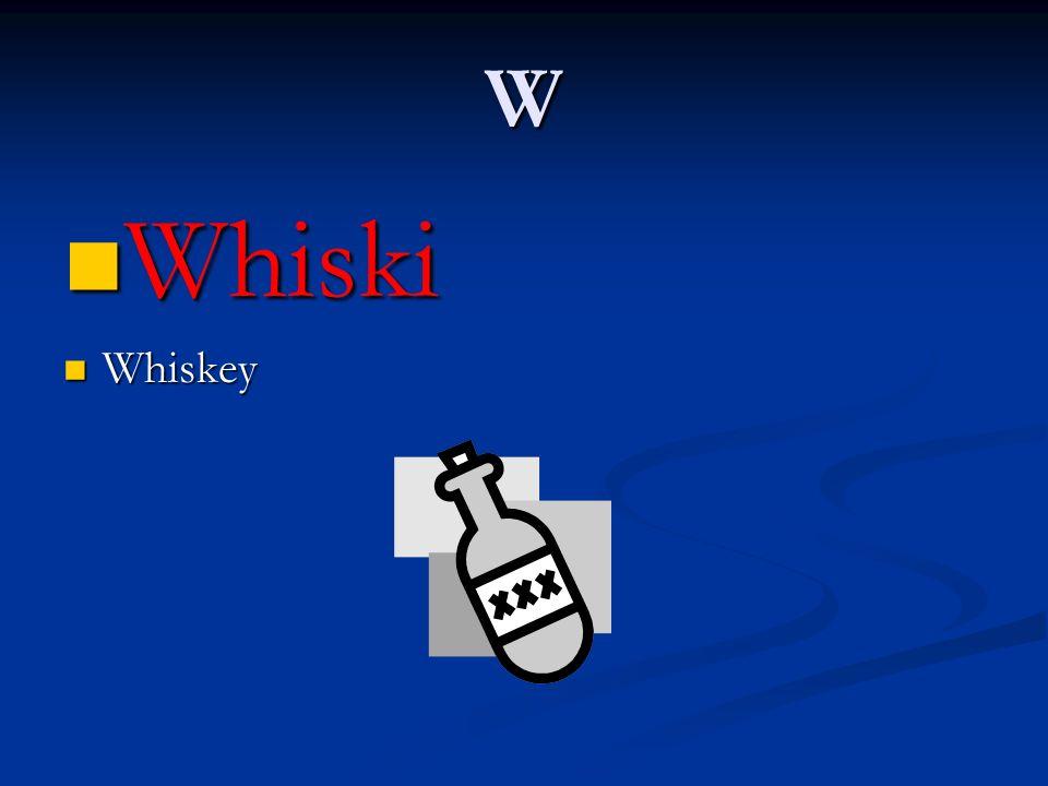 W Whiski Whiski Whiskey Whiskey