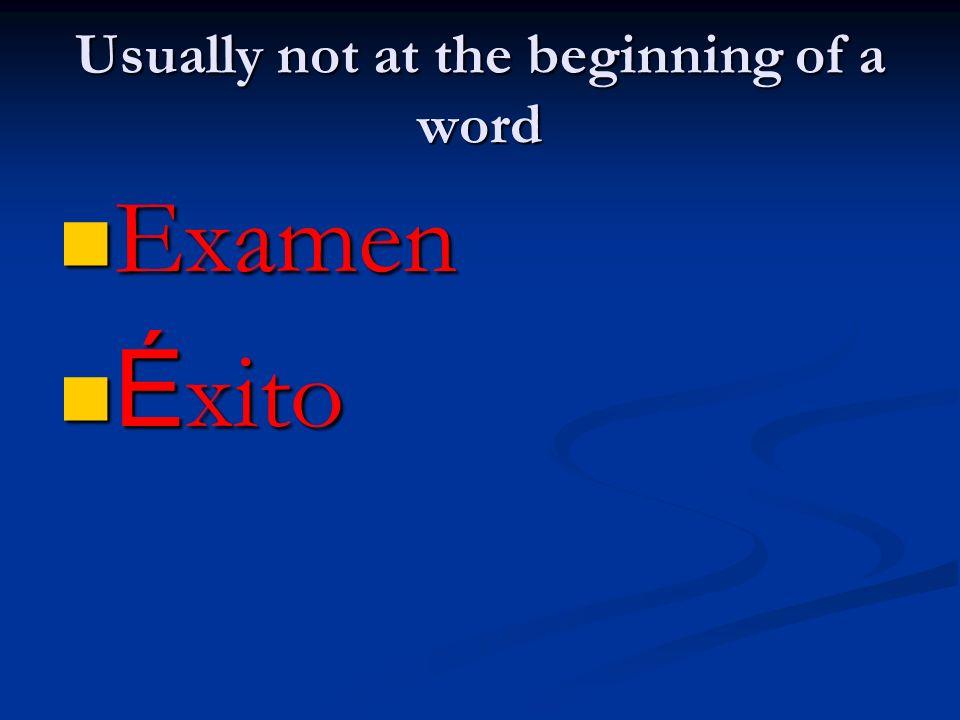 Usually not at the beginning of a word Examen Examen É xito É xito