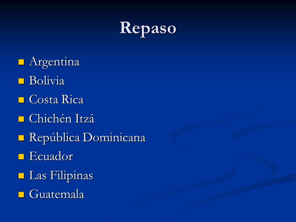 Repaso Argentina Argentina Bolivia Bolivia Costa Rica Costa Rica Chichén Itzá Chichén Itzá República Dominicana República Dominicana Ecuador Ecuador L