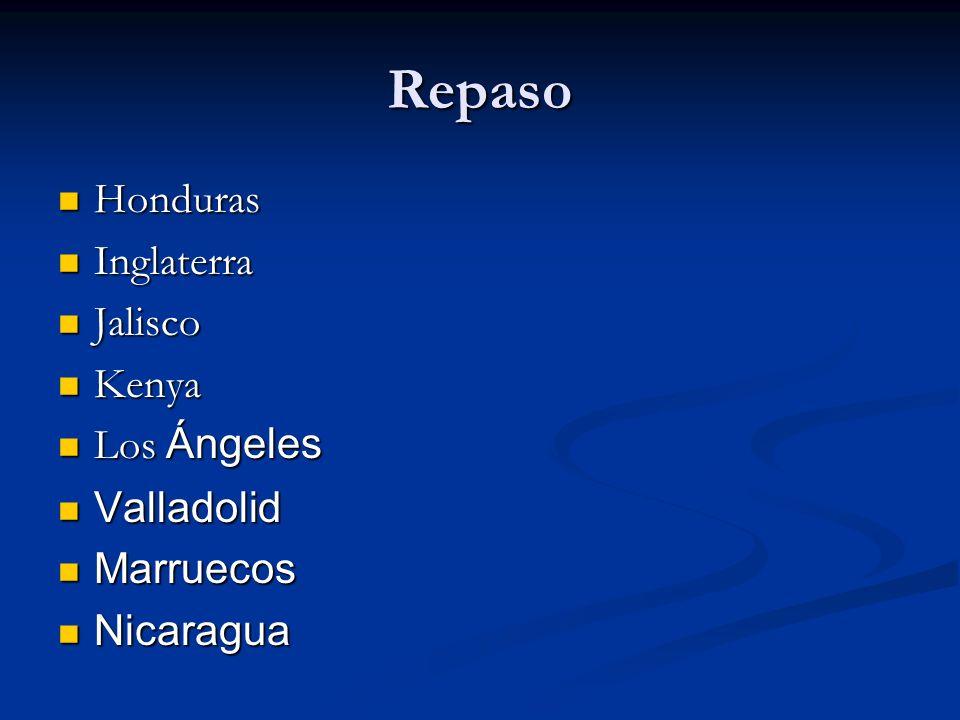 Repaso Honduras Honduras Inglaterra Inglaterra Jalisco Jalisco Kenya Kenya Los Ángeles Los Ángeles Valladolid Valladolid Marruecos Marruecos Nicaragua