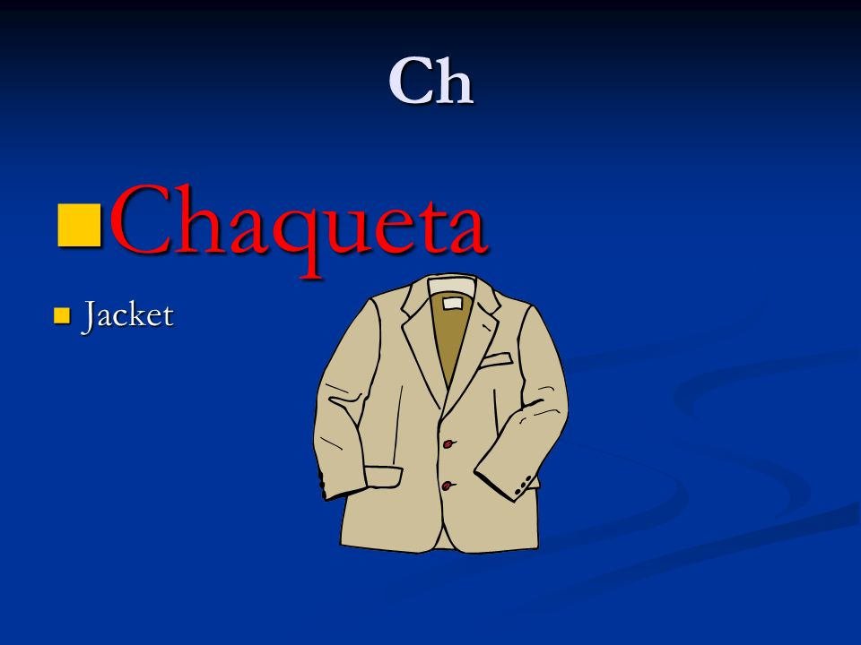 Like ch in chess Chorizo, chocolate, China, chileno Chorizo, chocolate, China, chileno