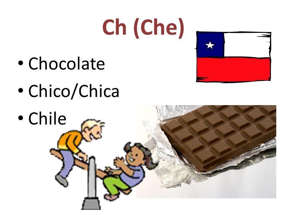 Ch (Che) Chocolate Chico/Chica Chile