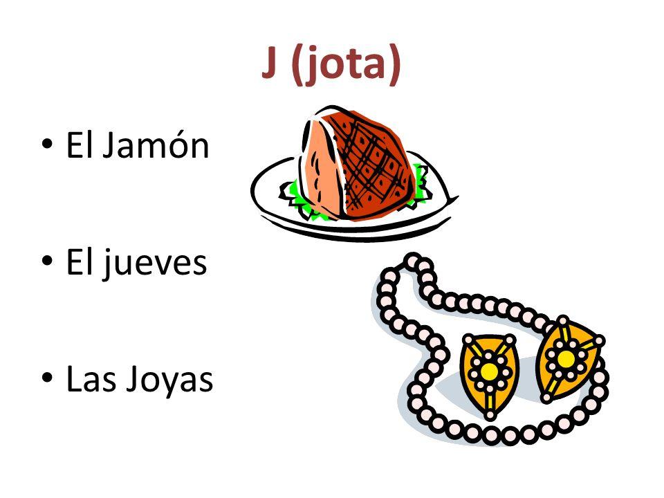 J (jota) El Jamón El jueves Las Joyas